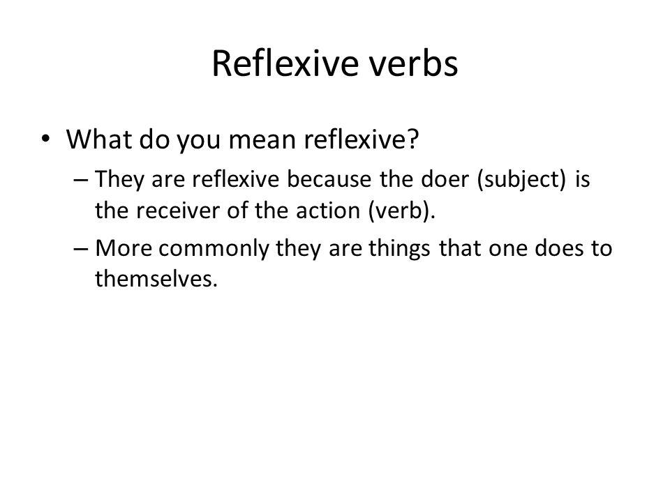 Reflexive verbs What do you mean reflexive
