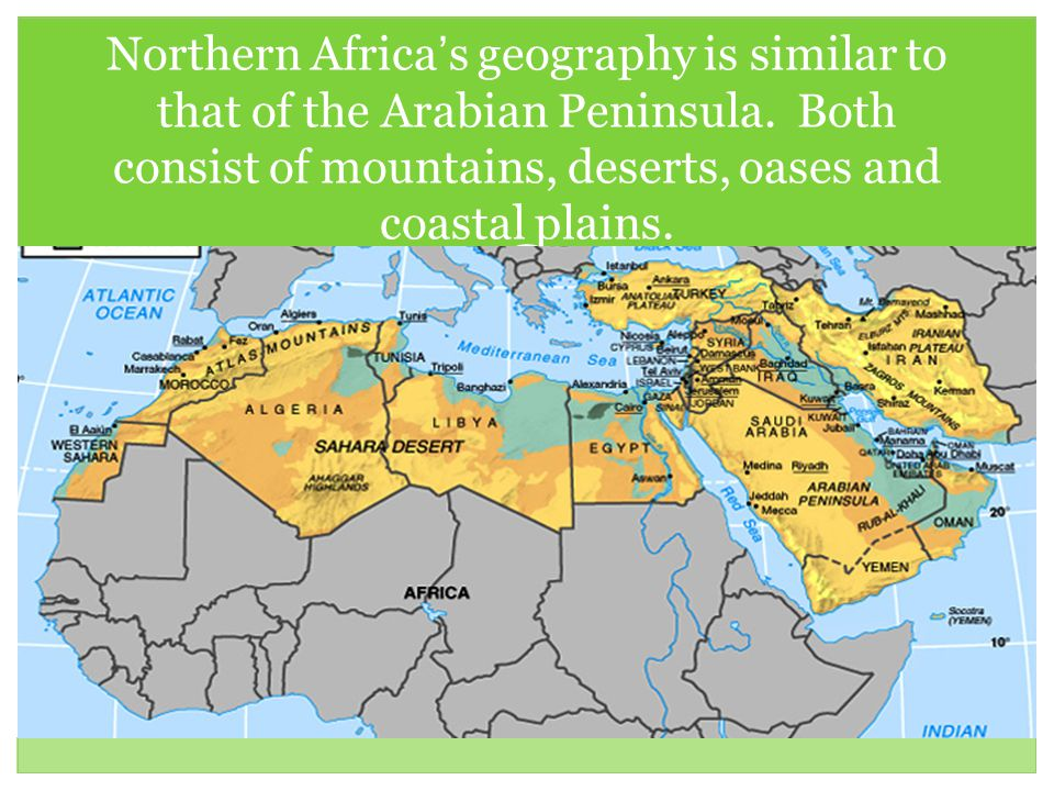 Geography of north africa and the arabian peninsula ppt download northern africas geography is similar to that of the arabian peninsula gumiabroncs Image collections