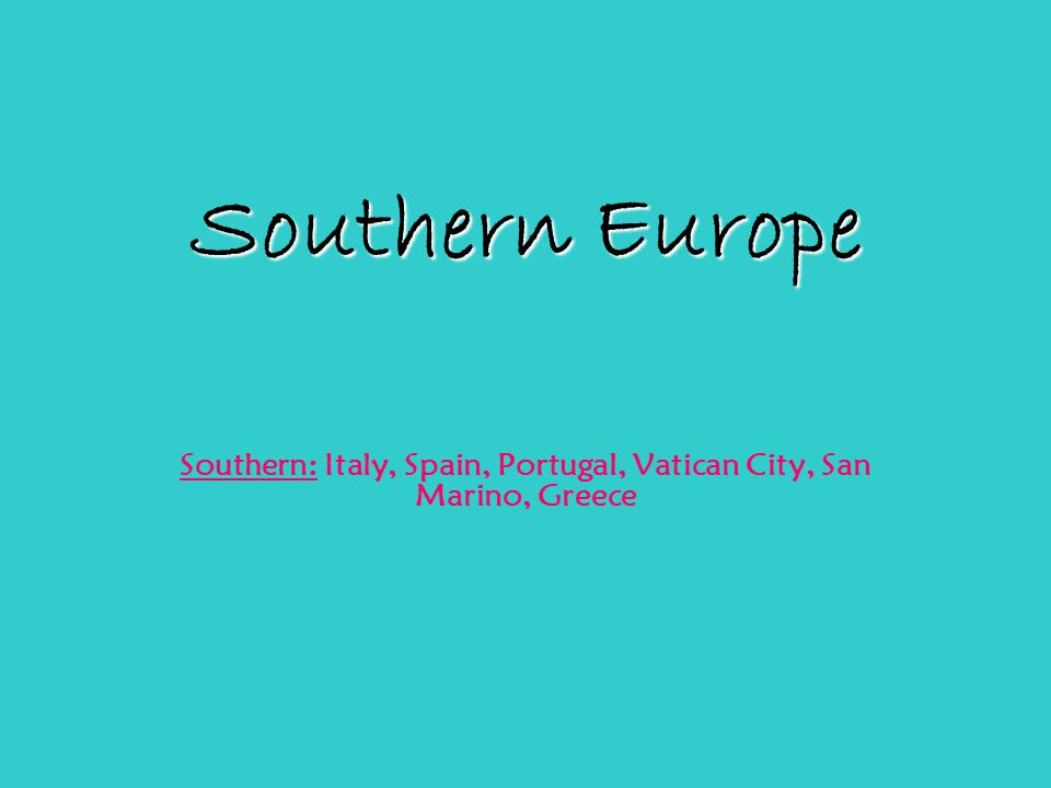 Southern: Italy, Spain, Portugal, Vatican City, San Marino, Greece