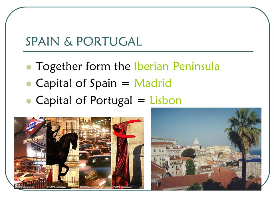 SPAIN & PORTUGAL Together form the Iberian Peninsula