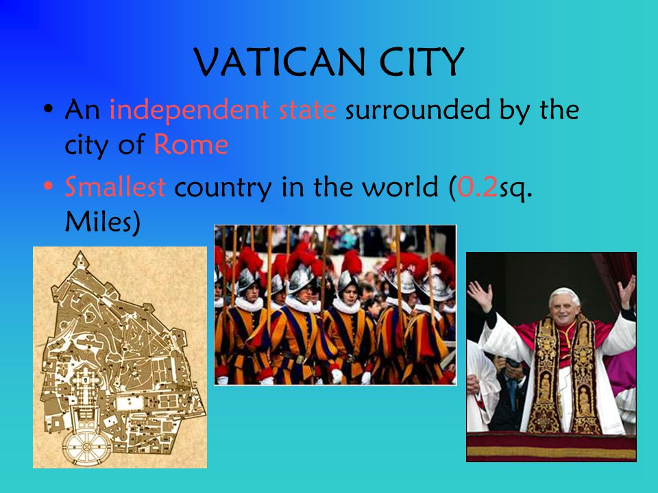 VATICAN CITY An independent state surrounded by the city of Rome