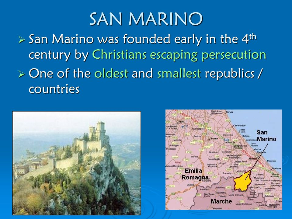 SAN MARINO San Marino was founded early in the 4th century by Christians escaping persecution.