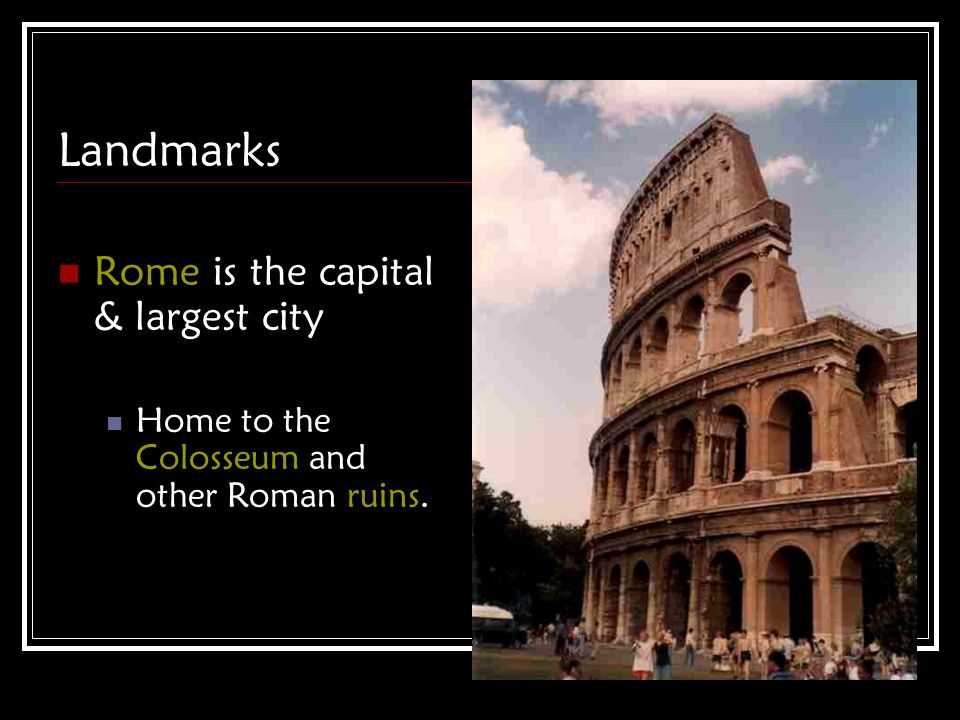 Landmarks Rome is the capital & largest city