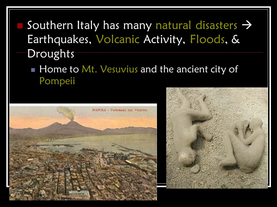 Southern Italy has many natural disasters  Earthquakes, Volcanic Activity, Floods, & Droughts