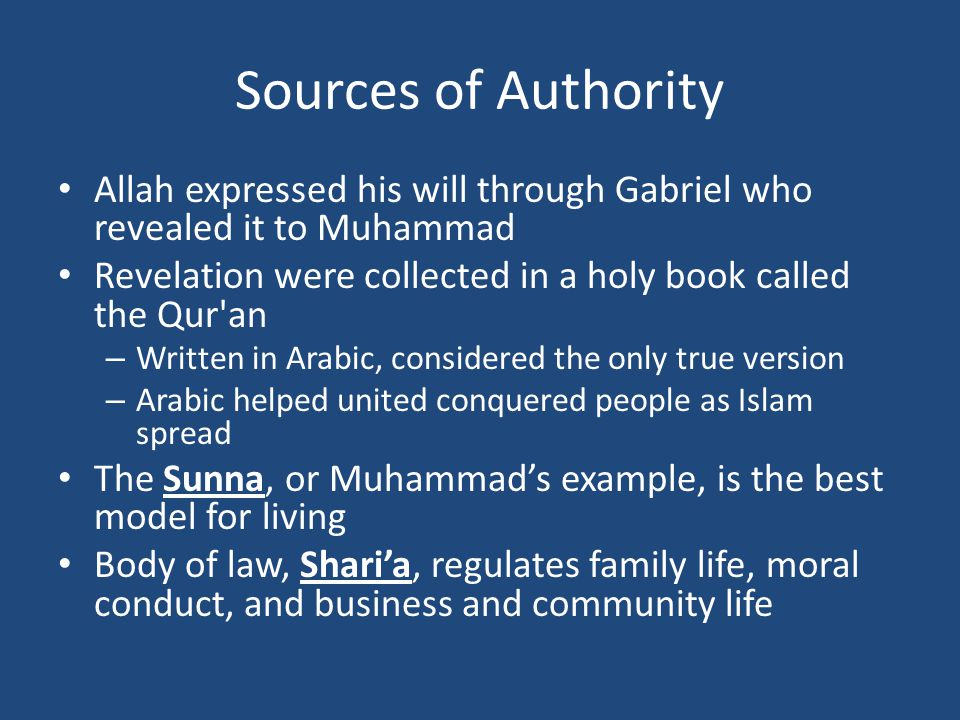 Sources of Authority Allah expressed his will through Gabriel who revealed it to Muhammad.