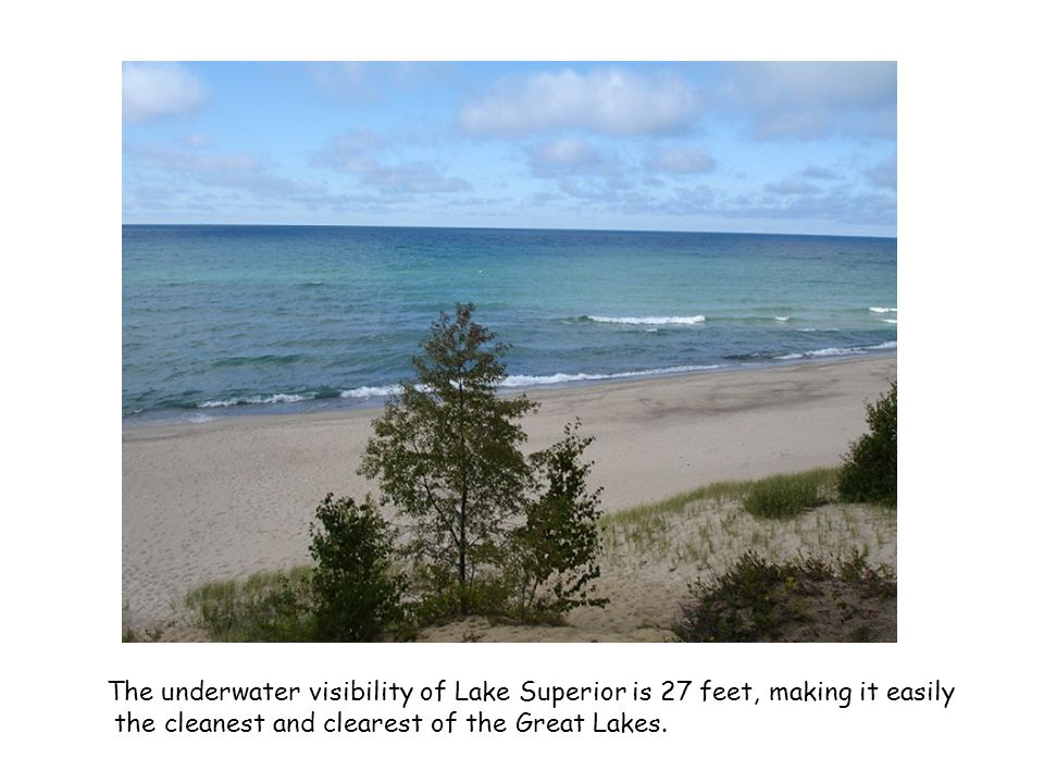 The underwater visibility of Lake Superior is 27 feet, making it easily