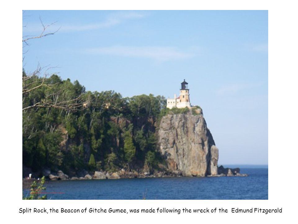 Split Rock, the Beacon of Gitche Gumee, was made following the wreck of the Edmund Fitzgerald