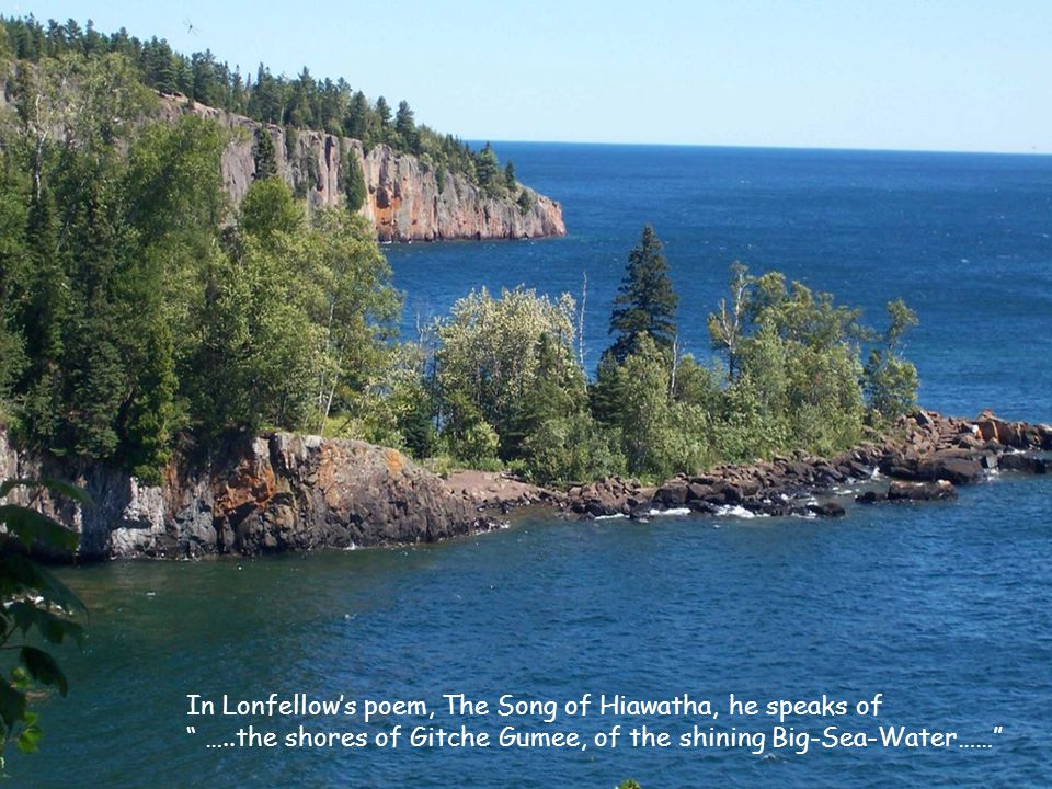 In Lonfellow's poem, The Song of Hiawatha, he speaks of
