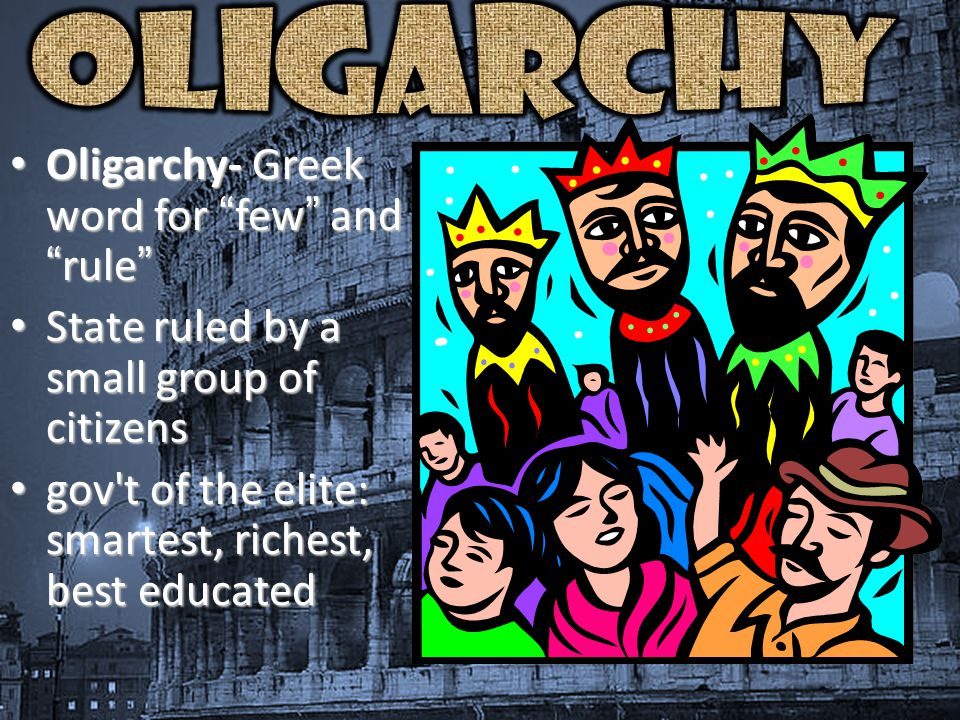 Oligarchy Oligarchy- Greek word for few and rule