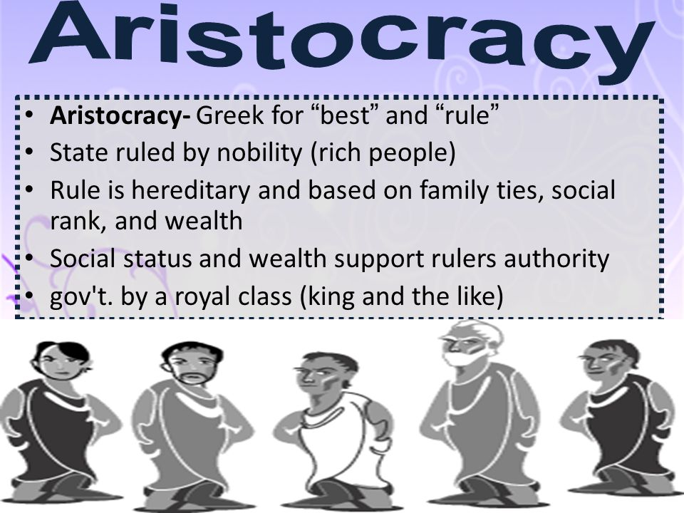 Aristocracy Aristocracy- Greek for best and rule