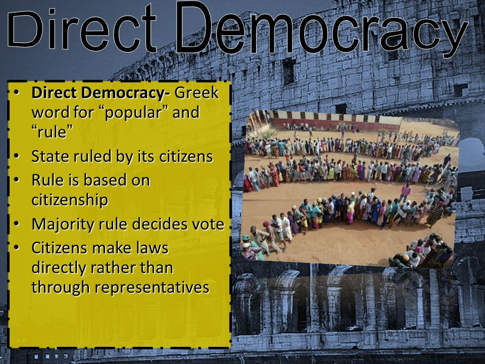 Direct Democracy Direct Democracy- Greek word for popular and rule
