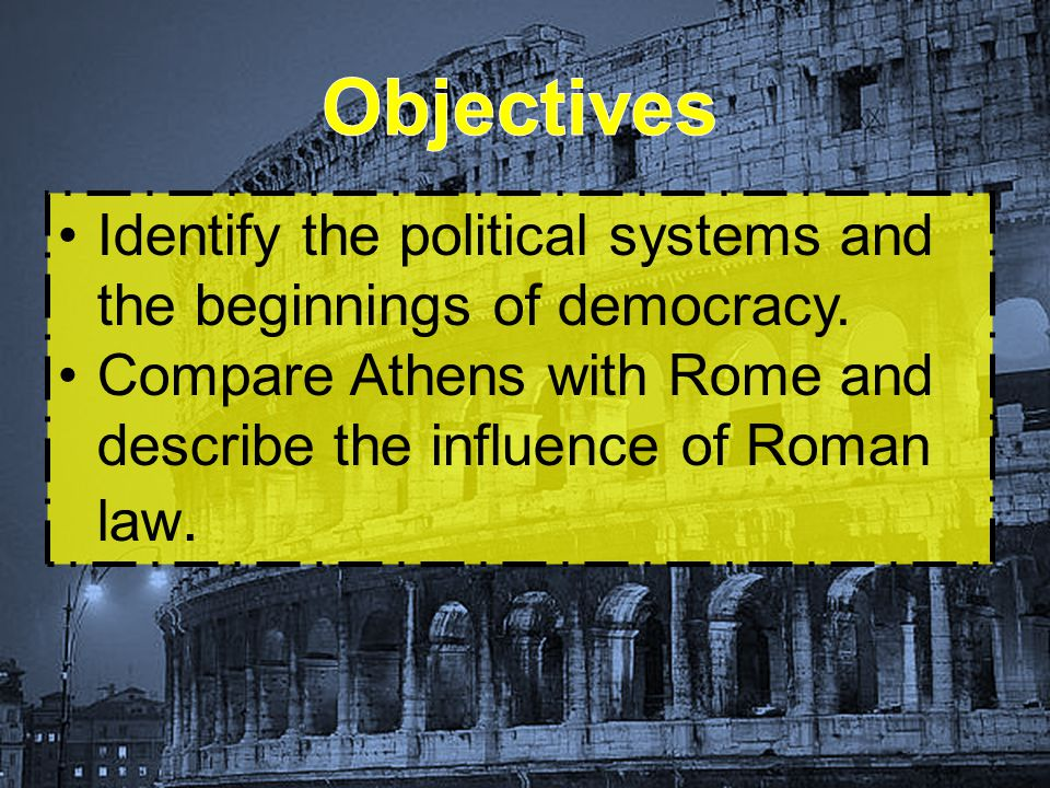 Objectives Identify the political systems and the beginnings of democracy.