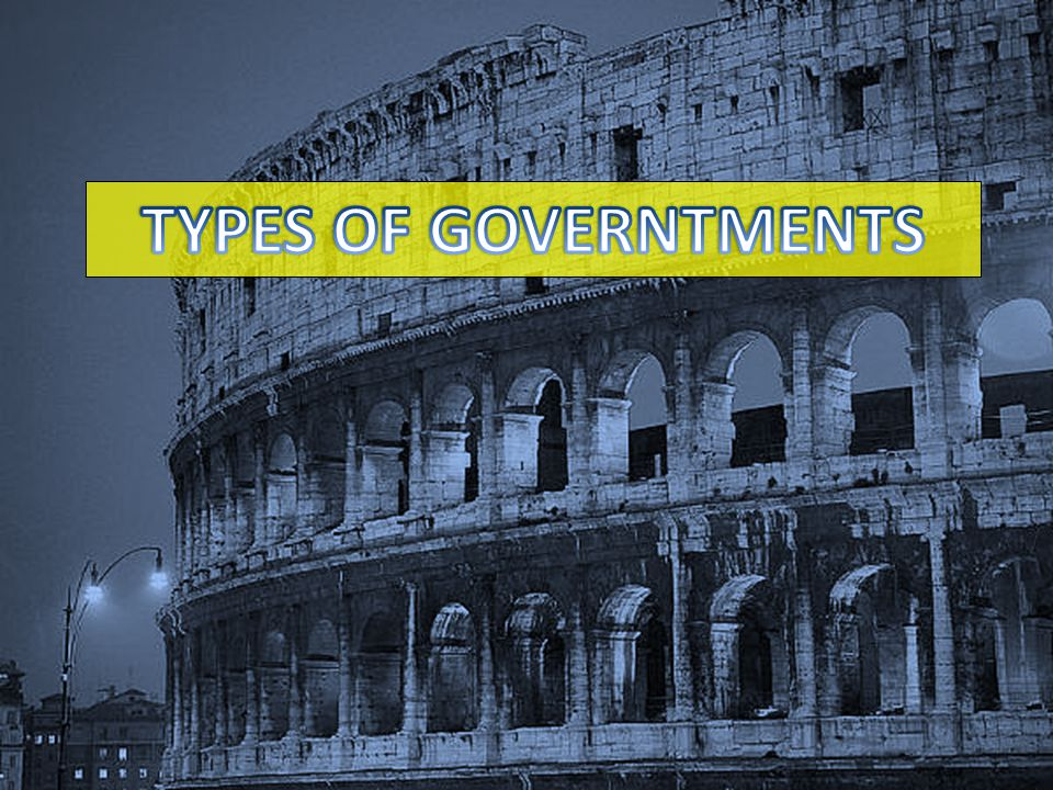 TYPES OF GOVERNTMENTS
