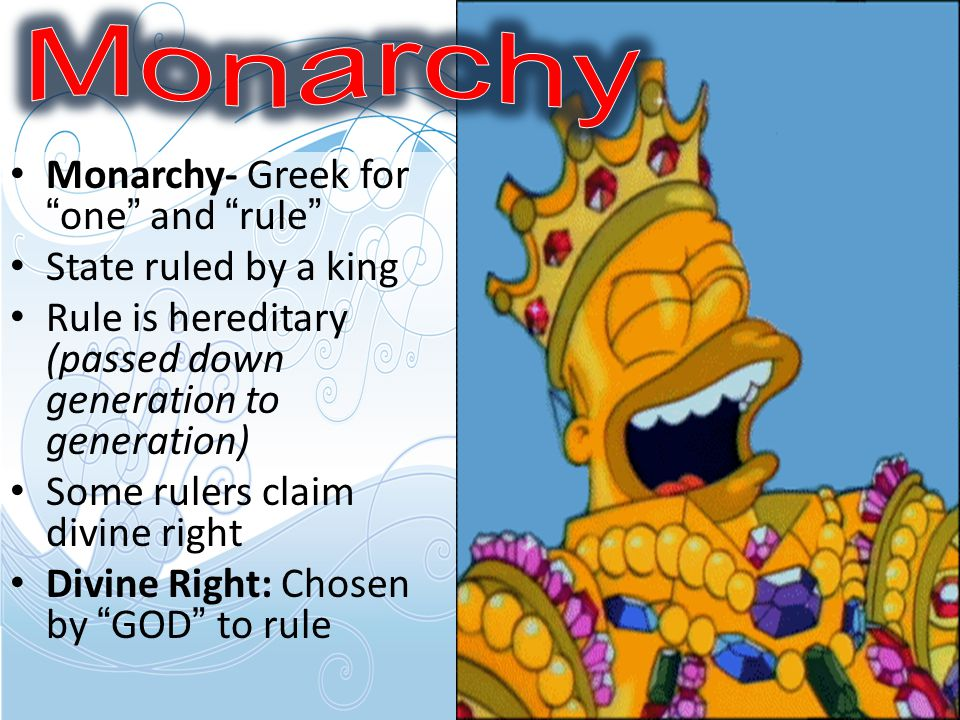 Monarchy Monarchy- Greek for one and rule State ruled by a king