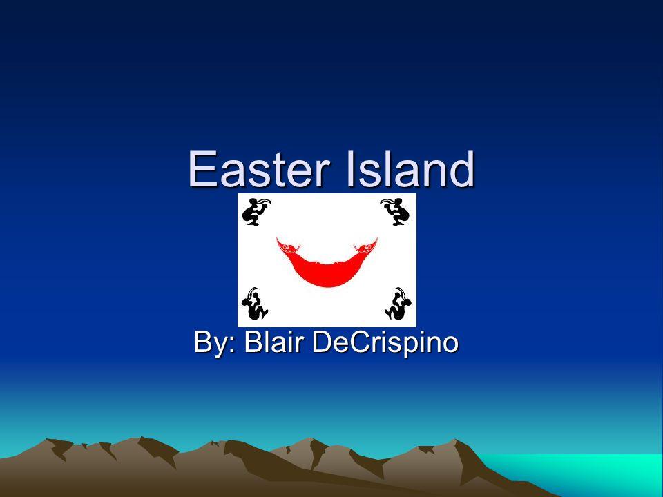 Easter Island By: Blair DeCrispino
