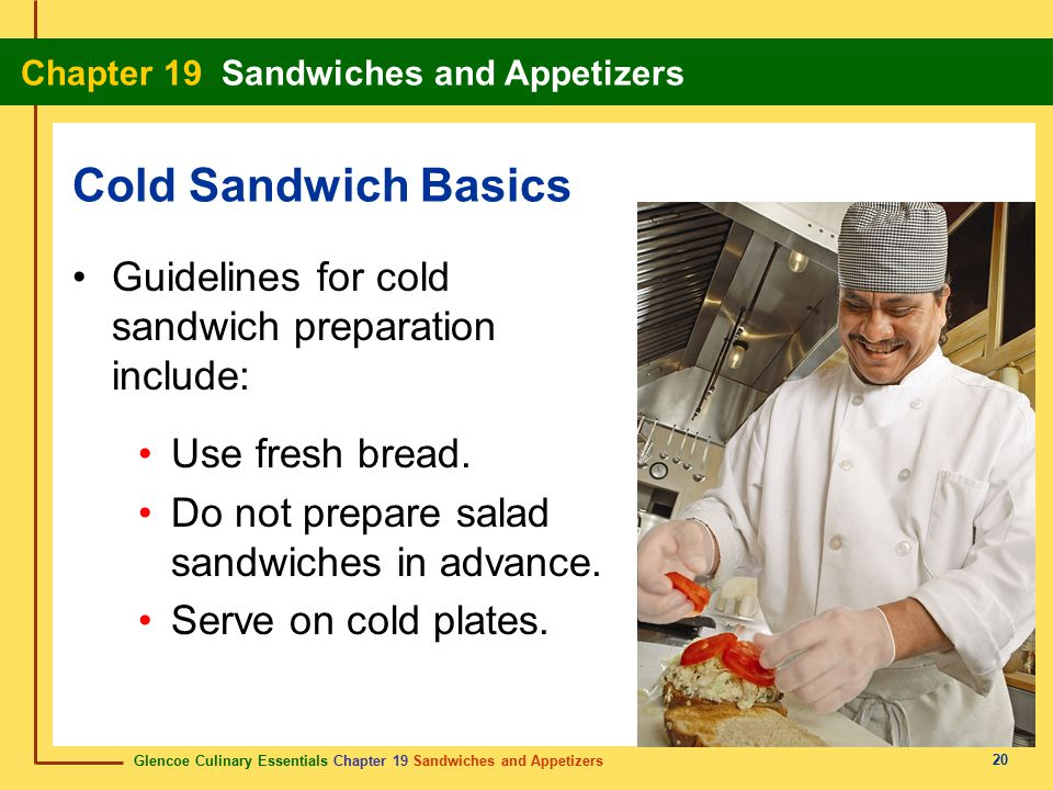 Cold Sandwich Basics Guidelines for cold sandwich preparation include: