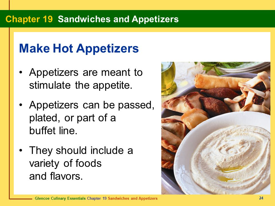 Make Hot Appetizers Appetizers are meant to stimulate the appetite.