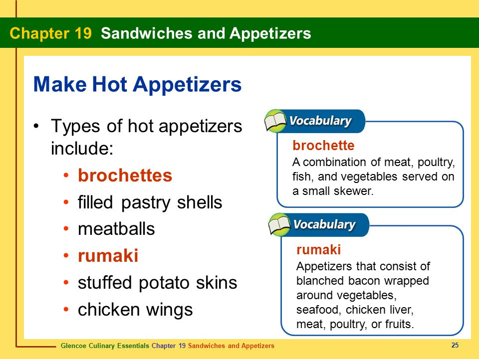 Make Hot Appetizers Types of hot appetizers include: brochettes