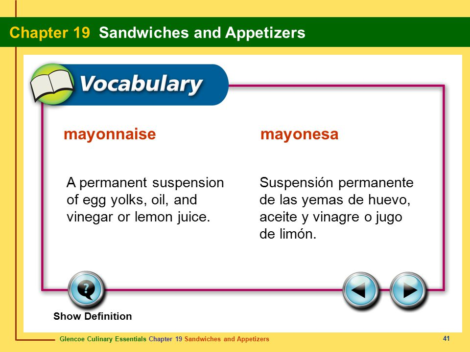 mayonnaise mayonesa A permanent suspension of egg yolks, oil, and vinegar or lemon juice.