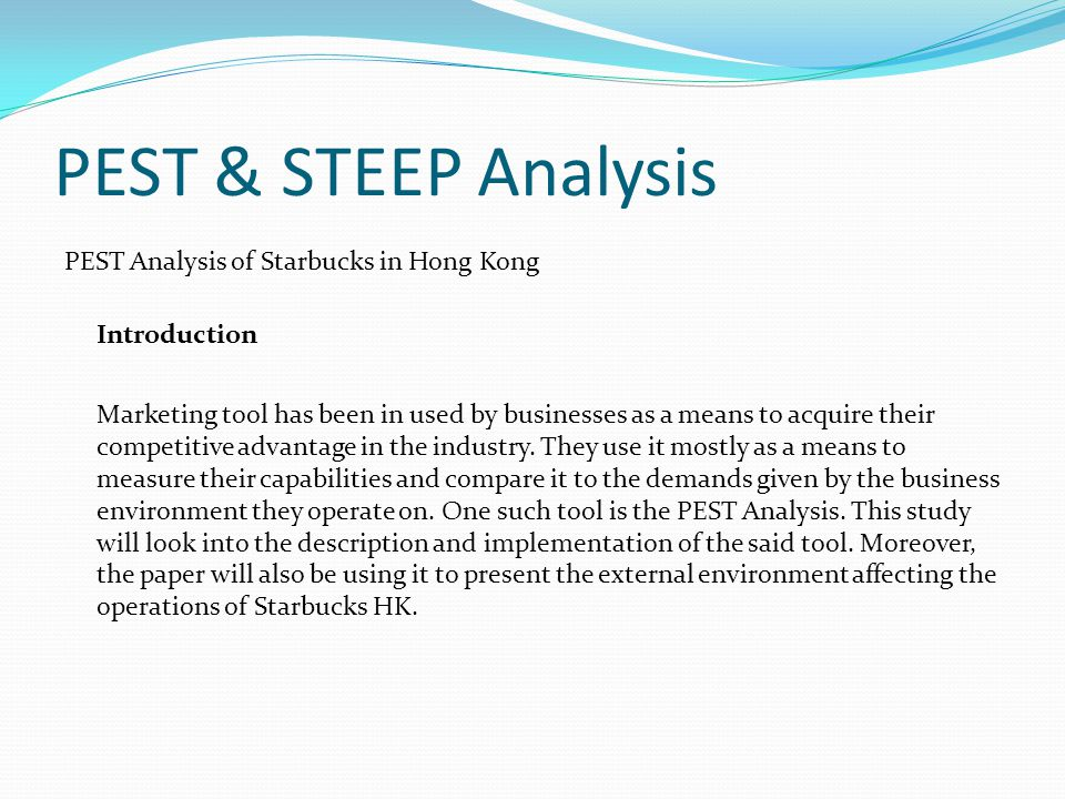 steep analysis starbucks Pesteli = pestel + industry analysis steep = pest when the analysis is done for the first time the process may take a little longer and as a beginner you may.