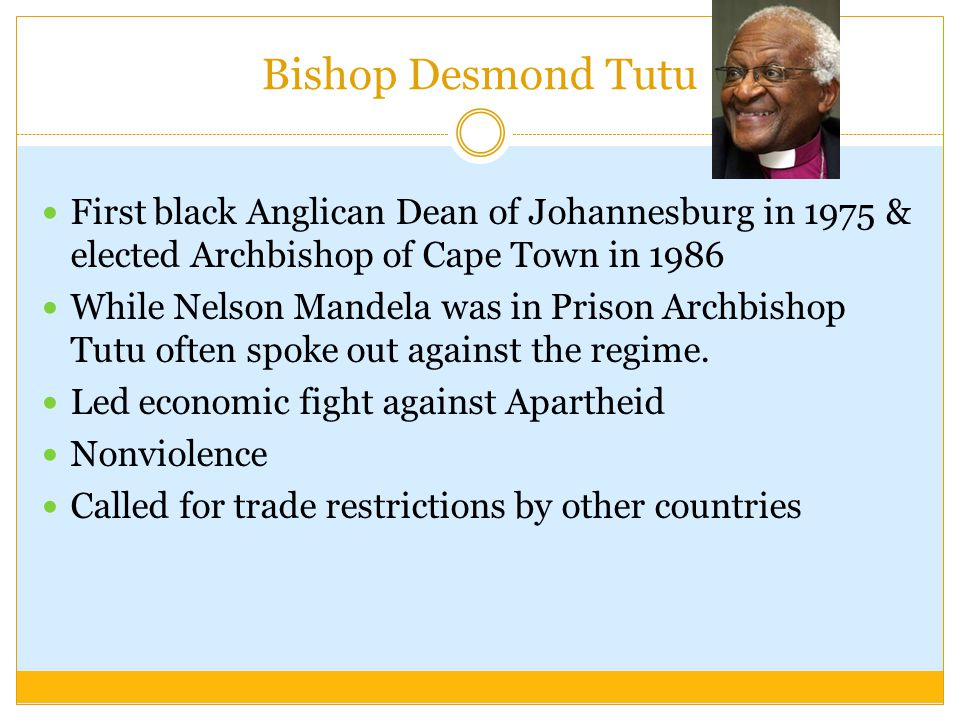 Bishop Desmond Tutu First black Anglican Dean of Johannesburg in 1975 & elected Archbishop of Cape Town in 1986.