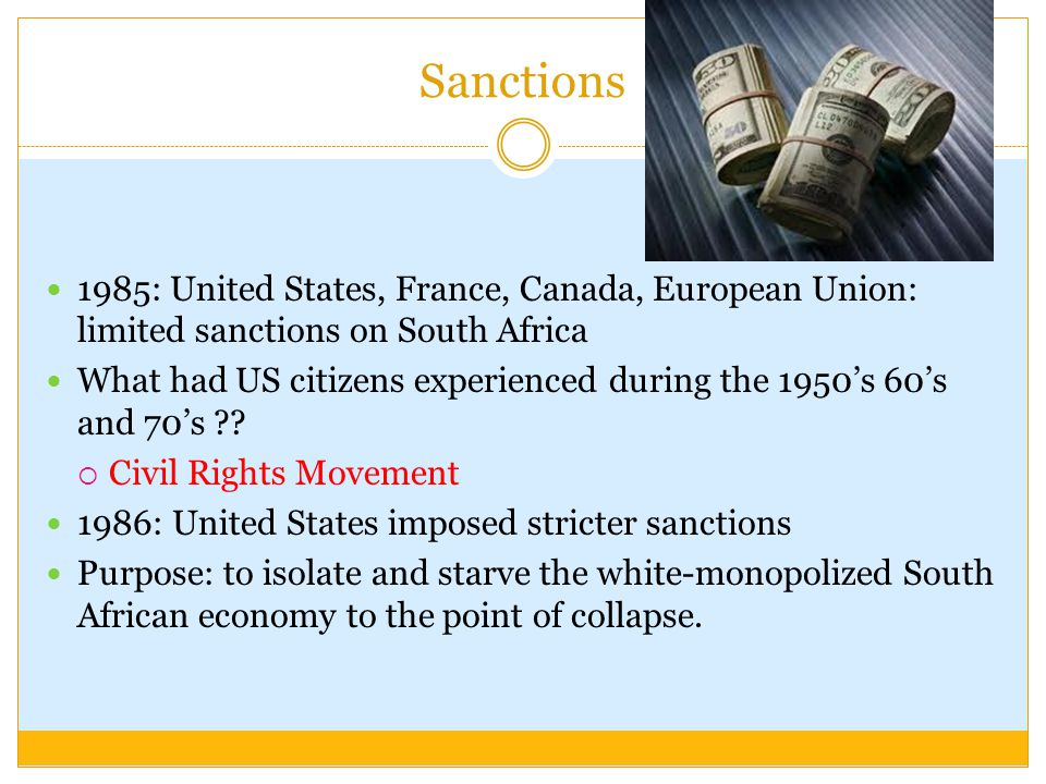 Sanctions 1985: United States, France, Canada, European Union: limited sanctions on South Africa.