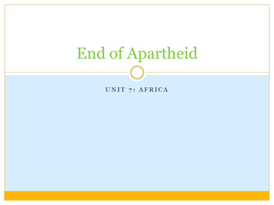 End of Apartheid Unit 7: Africa