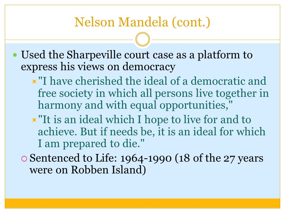 Nelson Mandela (cont.) Used the Sharpeville court case as a platform to express his views on democracy.