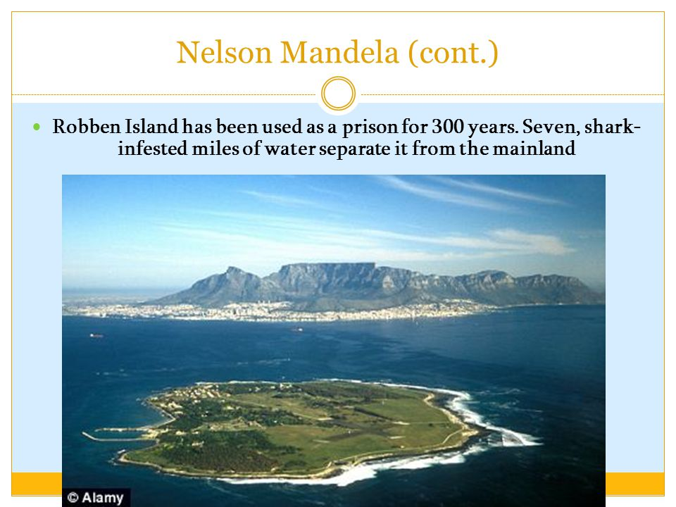 Nelson Mandela (cont.) Robben Island has been used as a prison for 300 years.