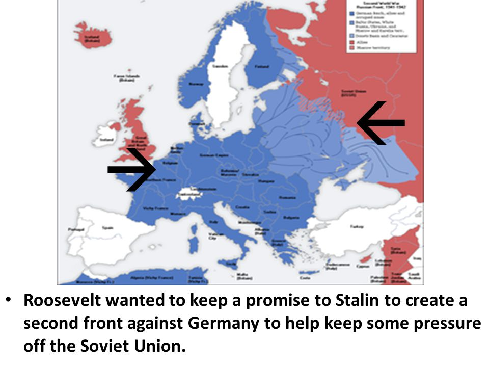   Roosevelt wanted to keep a promise to Stalin to create a second front against Germany to help keep some pressure off the Soviet Union.