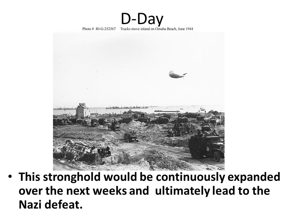 D-Day This stronghold would be continuously expanded over the next weeks and ultimately lead to the Nazi defeat.