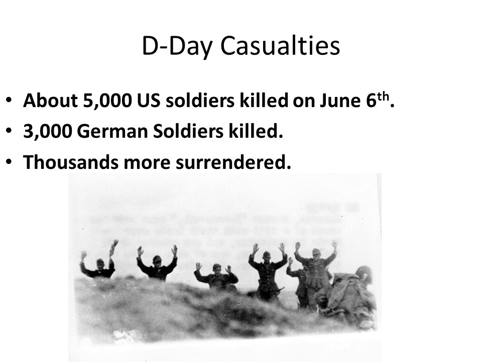 D-Day Casualties About 5,000 US soldiers killed on June 6th.