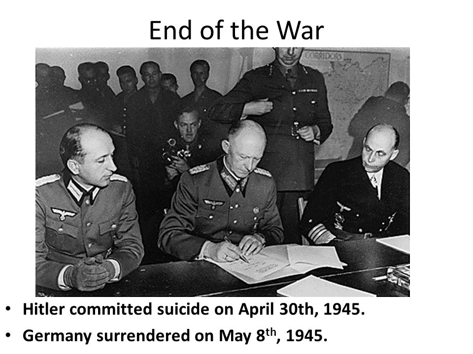 End of the War Hitler committed suicide on April 30th, 1945.
