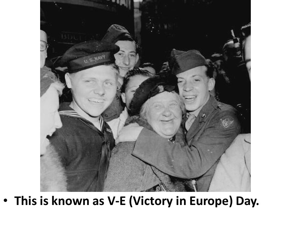 This is known as V-E (Victory in Europe) Day.