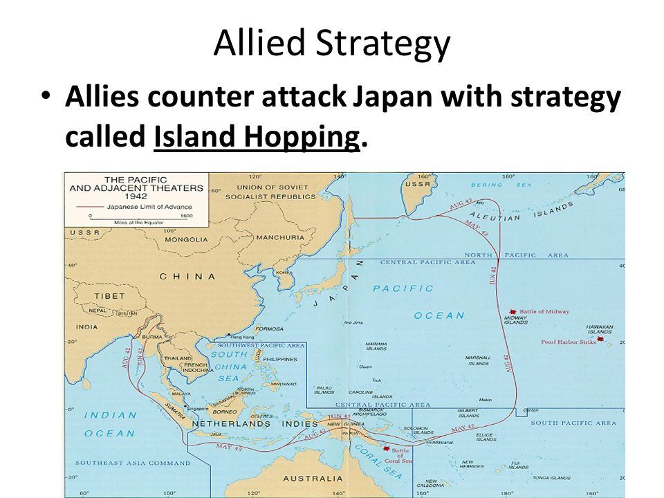 Allied Strategy Allies counter attack Japan with strategy called Island Hopping.
