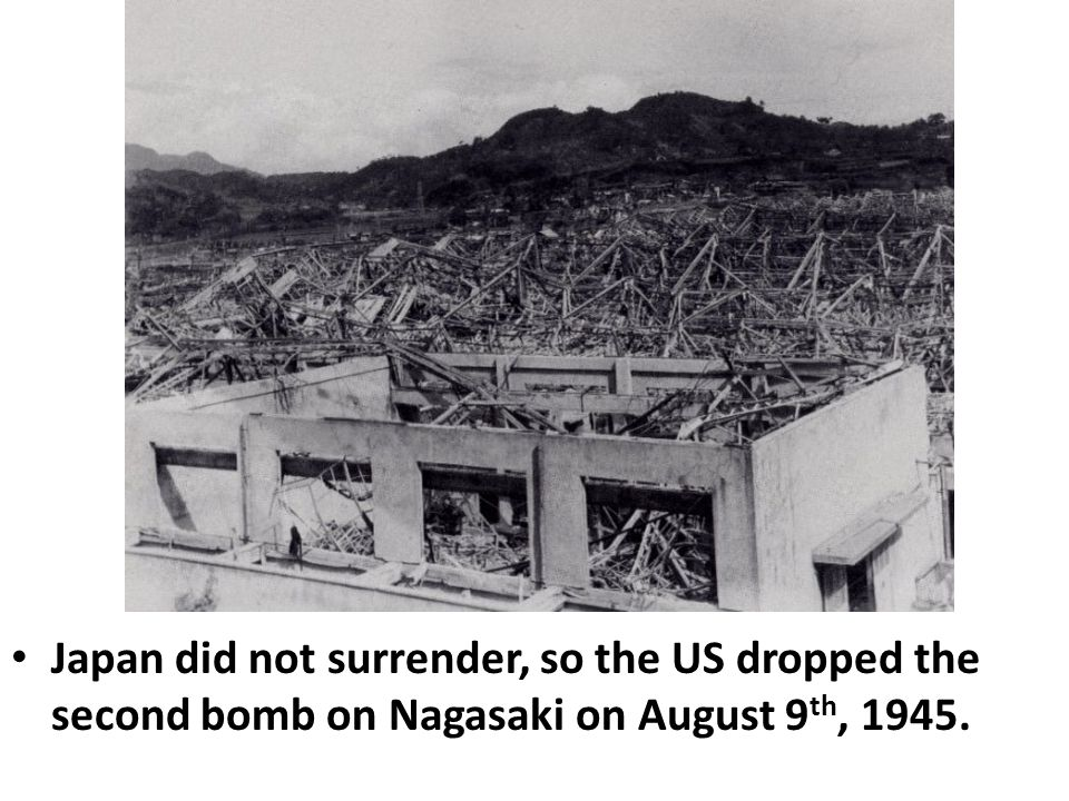 Japan did not surrender, so the US dropped the second bomb on Nagasaki on August 9th, 1945.