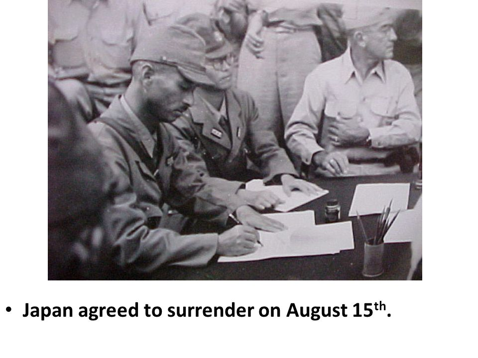 Japan agreed to surrender on August 15th.