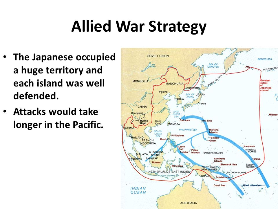Allied War Strategy The Japanese occupied a huge territory and each island was well defended.