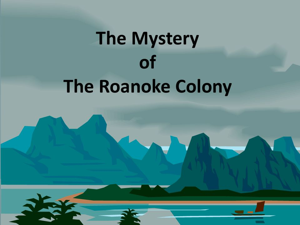 mystery in the roanoke colony Roanoke mystery: evidence and theories of the lost colony - the roanoke  mystery is full of twists and turns, like the croatoan carving and tensions with.