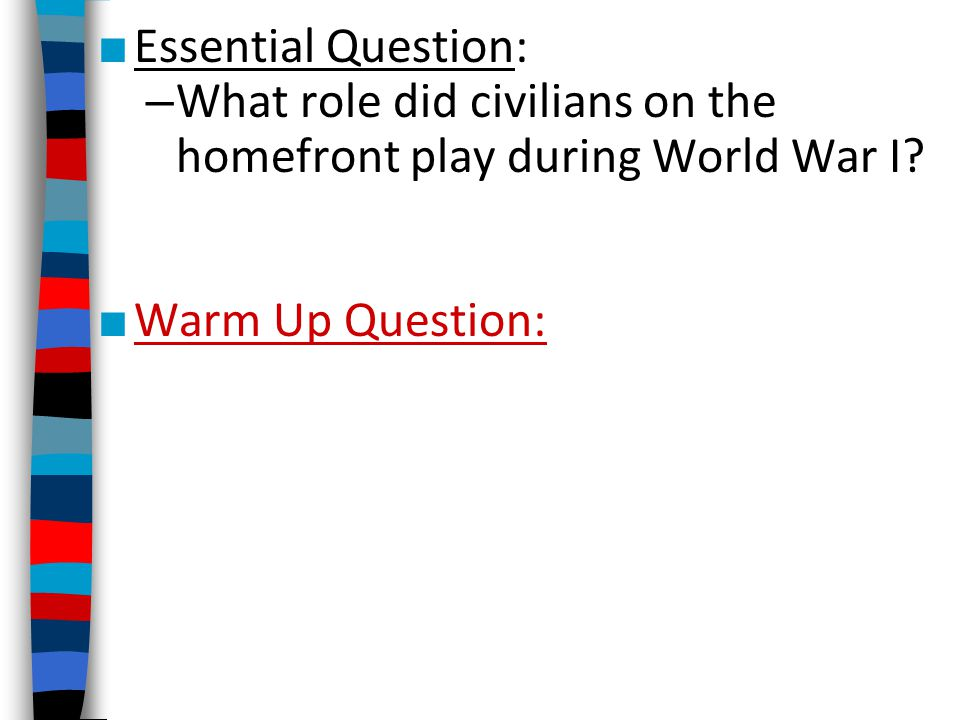 Essential Question: What role did civilians on the homefront play during World War I.