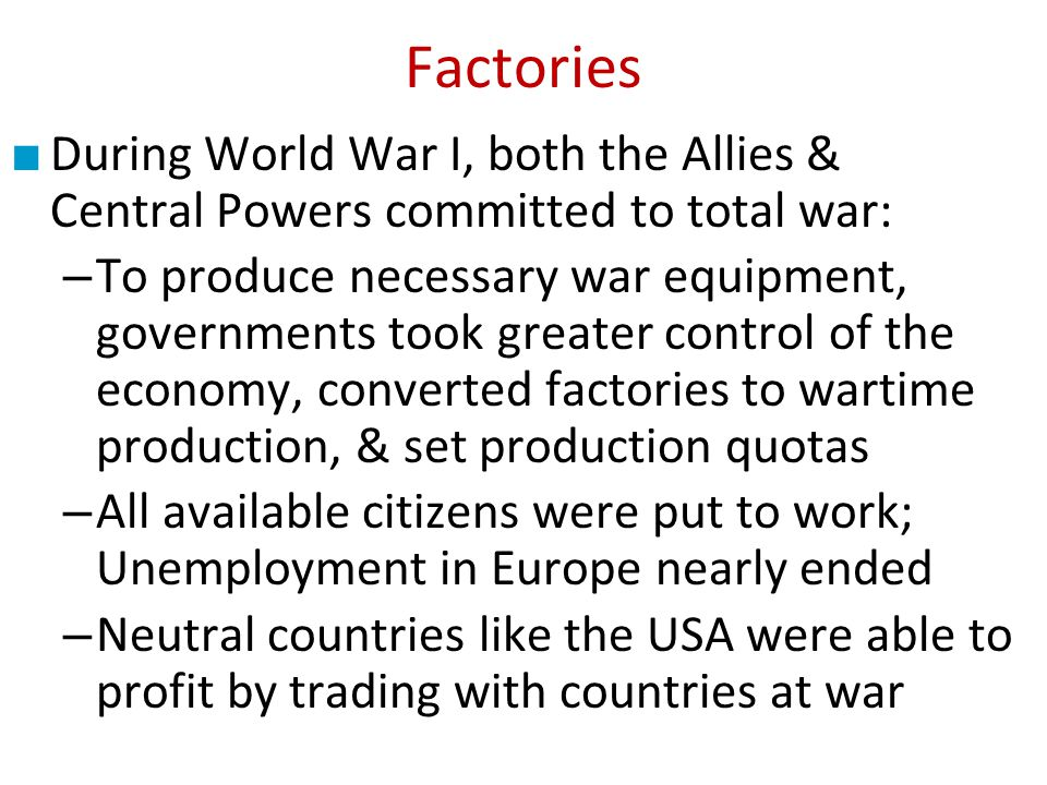 Factories During World War I, both the Allies & Central Powers committed to total war: