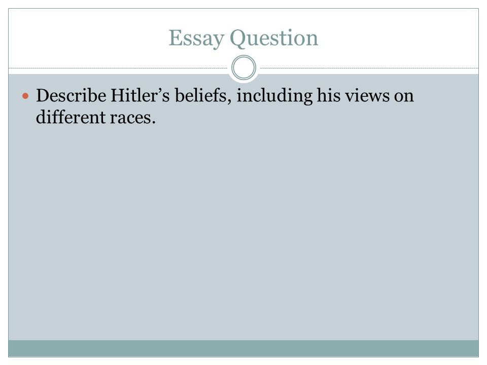 good essay questions about hitler Instead of writing an ordinary paper, you can use some useful prompts o provide  a good idea on  who was hitler: the historical background of the holocaust.
