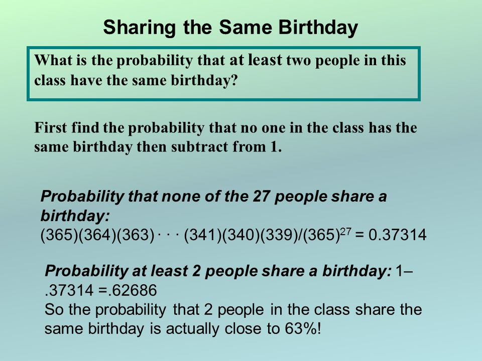 odds of dating someone with the same birthday The birthday paradox is but a tiny element of what are the chances of 2 people having the same date month and year of birth and those 2 people being born 1.