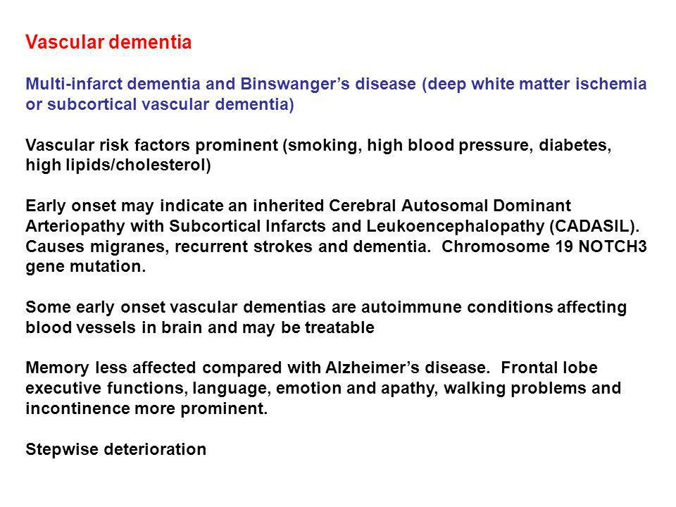 Vascular dementia Multi-infarct dementia and Binswanger's disease (deep white matter ischemia or subcortical vascular dementia)
