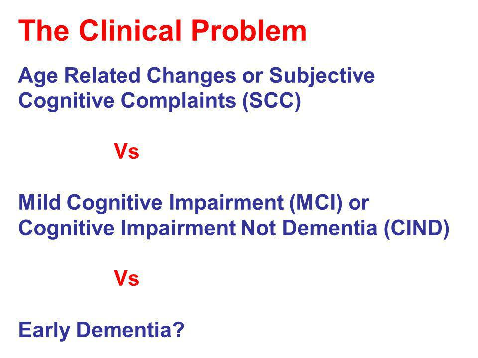The Clinical ProblemAge Related Changes or Subjective Cognitive Complaints (SCC) Vs.