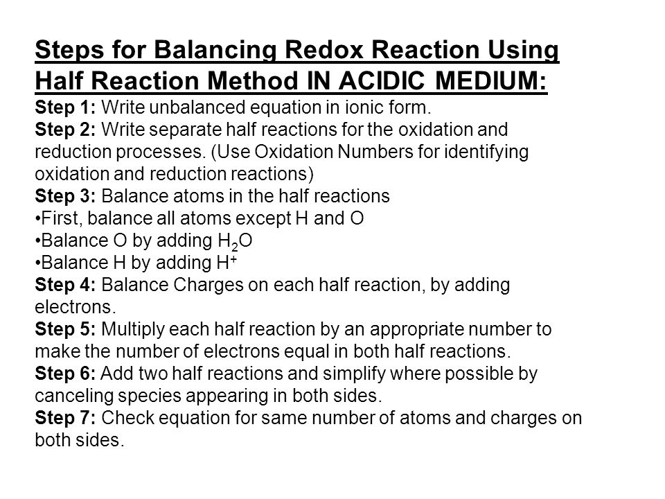 Steps for Balancing Redox Reaction Using Half Reaction Method IN ACIDIC MEDIUM: