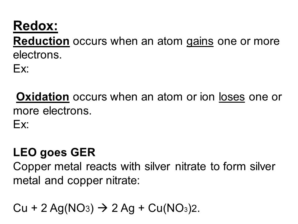 Redox: Reduction occurs when an atom gains one or more electrons. Ex: