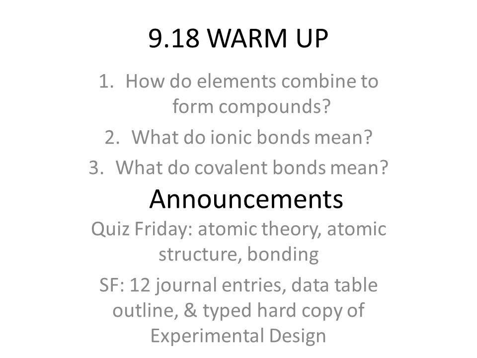 9.18 WARM UP Announcements How do elements combine to form ...