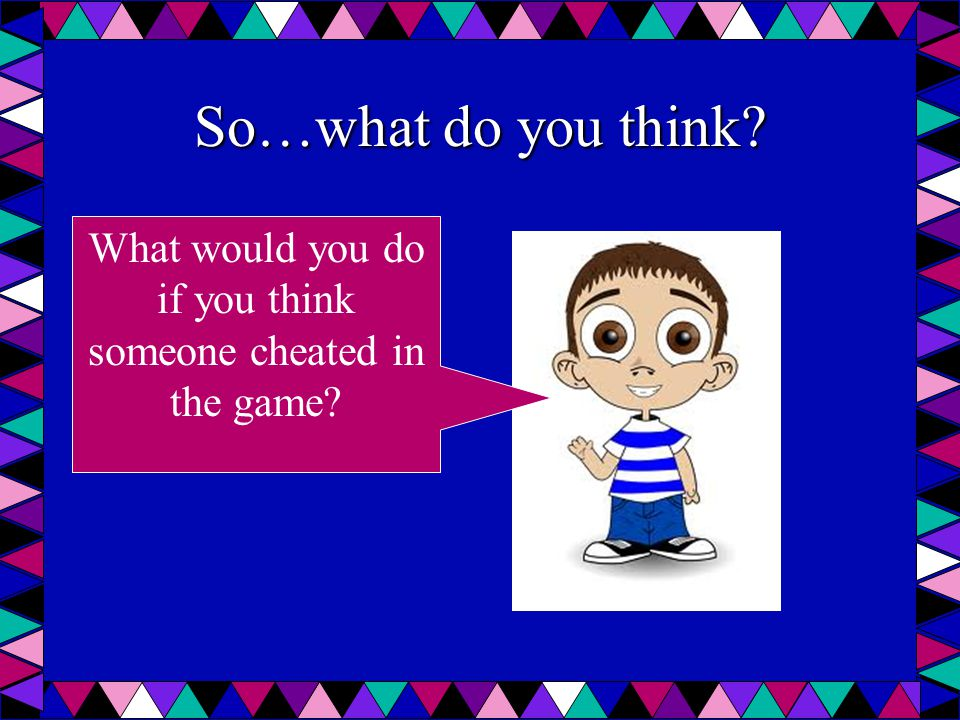 What would you do if you think someone cheated in the game