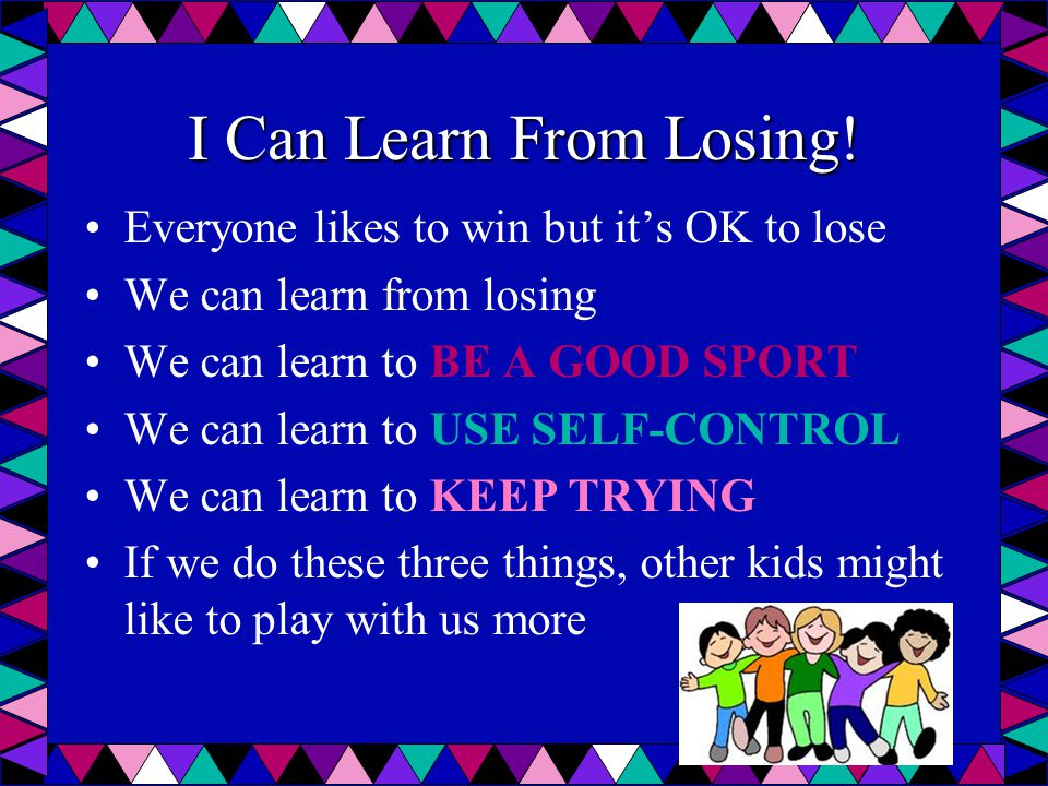 I Can Learn From Losing! Everyone likes to win but it's OK to lose